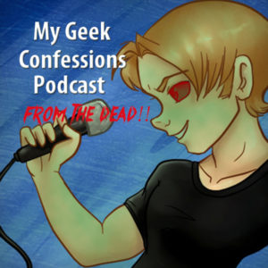 My Geek Confessions Cover Art - From the Dead
